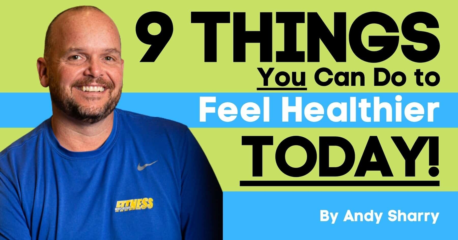 9 Things You Can Do to Feel Healthier Starting Today