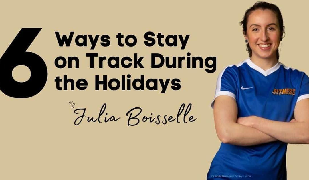 6 Ways to Stay on Track During the Holidays